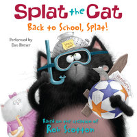 Splat the Cat: Back to School, Splat! - Rob Scotton