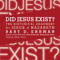 Did Jesus Exist? - Bart D. Ehrman