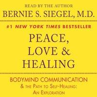 Peace, Love and Healing - Bernie S. Siegel
