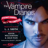 The Vampire Diaries: Stefan's Diaries #6: The Compelled - L.J. Smith,Kevin Williamson & Julie Plec