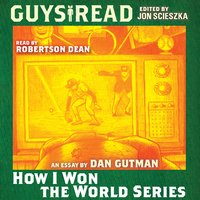 Guys Read: How I Won the World Series - Dan Gutman