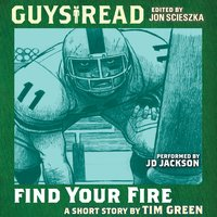Guys Read: Find Your Fire - Tim Green