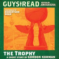 Guys Read: The Trophy - Gordon Korman