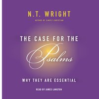 The Case for the Psalms - N.T. Wright
