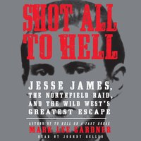Shot All to Hell - Mark Lee Gardner