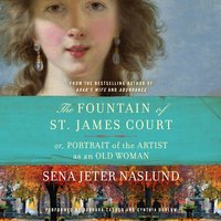 The Fountain of St. James Court; or, Portrait of the Artist as an Old Woman Unab - Sena Jeter Naslund