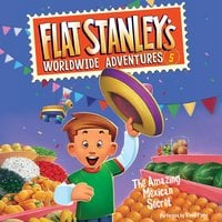 Flat Stanley's Worldwide Adventures #5: The Amazing Mexican Secret - Jeff Brown