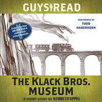 Guys Read: The Klack Bros. Museum - Kenneth Oppel