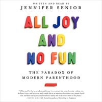 All Joy and No Fun - Jennifer Senior