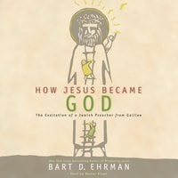 How Jesus Became God - Bart D. Ehrman