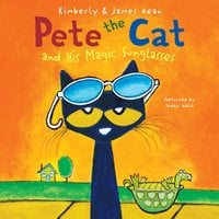 Pete the Cat and His Magic Sunglasses - James Dean, Kimberly Dean