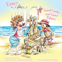 Fancy Nancy: Sand Castles and Sand Palaces - Jane O'Connor