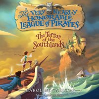 The Very Nearly Honorable League of Pirates: The Terror of the Southlands Unabr - Caroline Carlson