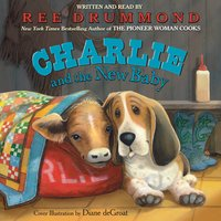 Charlie and the New Baby - Ree Drummond