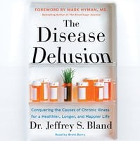 The Disease Delusion - Dr. Jeffrey S. Bland,Dr. Mark Hyman