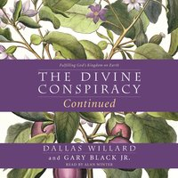 The Divine Conspiracy Continued - Dallas Willard,Gary Black