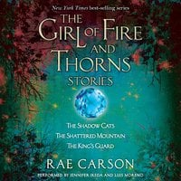 The Girl of Fire and Thorns Stories - Rae Carson