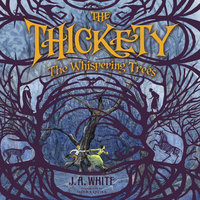 The Thickety: The Whispering Trees - J.A. White