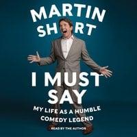 I Must Say - Martin Short