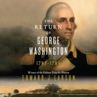 The Return of George Washington - Edward J. Larson