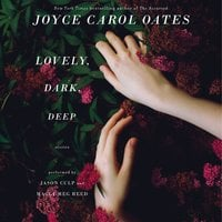 Lovely, Dark, Deep - Joyce Carol Oates