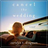 Cancel the Wedding - Carolyn T. Dingman