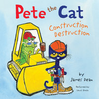 Pete the Cat: Construction Destruction - James Dean