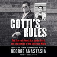 Gotti's Rules: The Story of John Alite, Junior Gotti, and the Demise of the American Mafia - George Anastasia