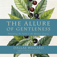 The Allure of Gentleness - Dallas Willard
