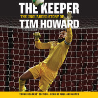 The Keeper: The Unguarded Story of Tim Howard Young Readers' Edition UNA - Tim Howard