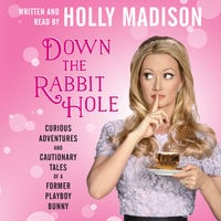 Down the Rabbit Hole - Holly Madison