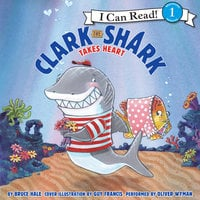 Clark the Shark Takes Heart - Bruce Hale