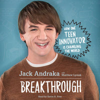 Breakthrough: How One Teen Innovator Is Changing the World - Jack Andraka, Matthew Lysiak