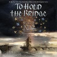 To Hold the Bridge - Garth Nix