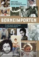 Børneimporten - Et mørkt kapitel i fortællingen om udenlandsk adoption - Amalie Linde,Amalie Kønigsfeldt,Matilde Hørmand-Pallesen