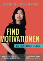 Find motivationen - den kommer ikke af sig selv - Xinxin Ren Gudbjörnsson