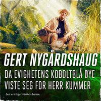 Da evighetens koboltblå øye viste seg for herr Kummer - Gert Nygårdshaug