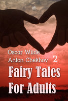 Fairy Tales for Adults Volume 2 - Anton Chekhov, Oscar Wilde