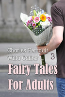 Fairy Tales for Adults Volume 3 - Charles Perrault, Willa Cather