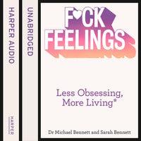 F*ck Feelings - Dr. Michael Bennett,Sarah Bennett