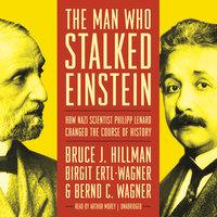 The Man Who Stalked Einstein - Birgit Ertl-Wagner, Bernd C. Wagner, Bruce J. Hillman