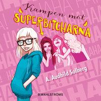 Superbitcharna 1 - Kampen mot superbitcharna - A. Audhild Solberg
