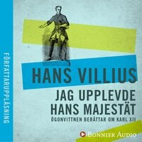 Jag upplevde hans majestät: ögonvittnen berättar om Karl XII - Hans Villius