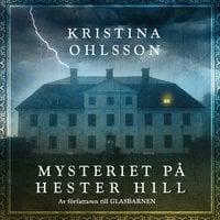 Mysteriet på Hester Hill - Kristina Ohlsson