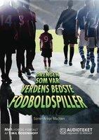 Drengen som var verdens bedste fodboldspiller - Søren Anker Madsen