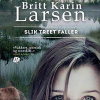 Slik treet faller - Britt Karin Larsen