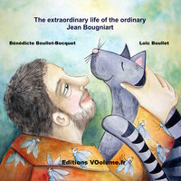 The extraordinary life of the very ordinary Jean Bougniart - Bénédicte Boullet-Bocquet