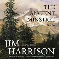 The Ancient Minstrel - Jim Harrison