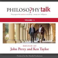 Philosophy Talk, Vol. 3 - John Perry, Ken Taylor