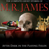 After Dark in the Playing Fields - Montague Rhodes James